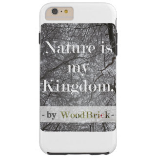 """Nature is my kingdom"" - writing&snowy treetops Tough iPhone 6 Plus Case"