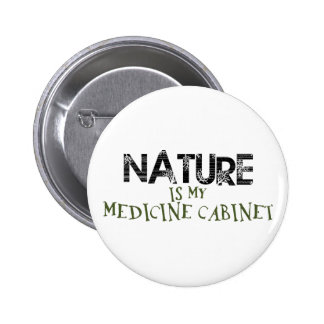 Nature is my Medicine Cabinet Pinback Buttons