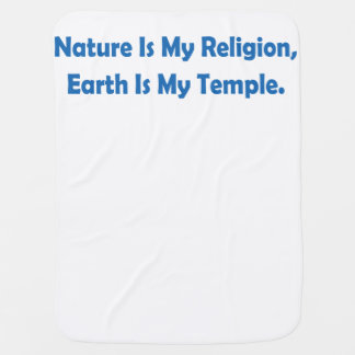 Nature Is My Religion, Earth Is My Temple Baby Blanket