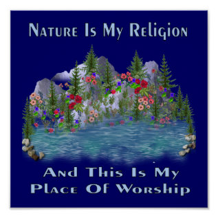 Nature Is My Religion Poster at Zazzle