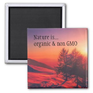 Nature is...Organic and non GMO magnet