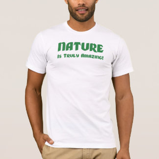 Nature Is Truly Amazing! T-Shirt
