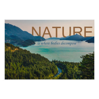 Nature is Where Bodies Decompose Poster