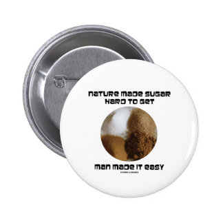 Nature Made Sugar Hard To Get Man Made It Easy Button