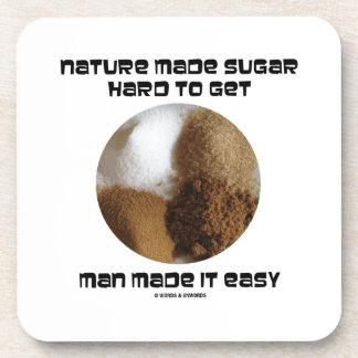 Nature Made Sugar Hard To Get Man Made It Easy Coaster