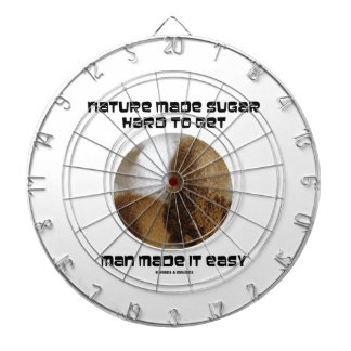 Nature Made Sugar Hard To Get Man Made It Easy Dartboards