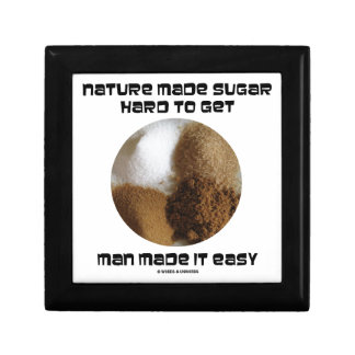 Nature Made Sugar Hard To Get Man Made It Easy Jewelry Box