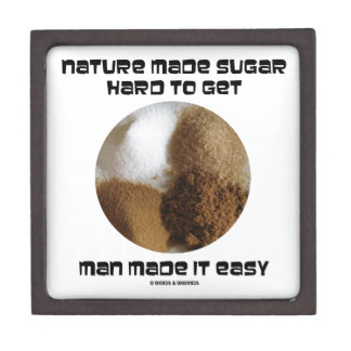 Nature Made Sugar Hard To Get Man Made It Easy Keepsake Box