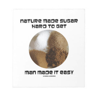 Nature Made Sugar Hard To Get Man Made It Easy Notepad