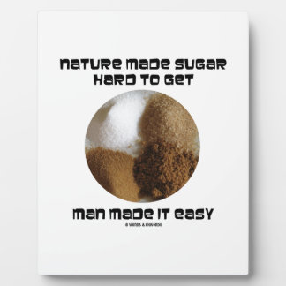 Nature Made Sugar Hard To Get Man Made It Easy Plaque