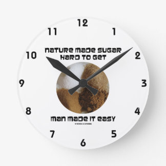 Nature Made Sugar Hard To Get Man Made It Easy Round Clock