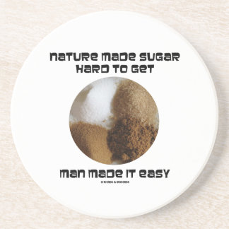 Nature Made Sugar Hard To Get Man Made It Easy Sandstone Coaster