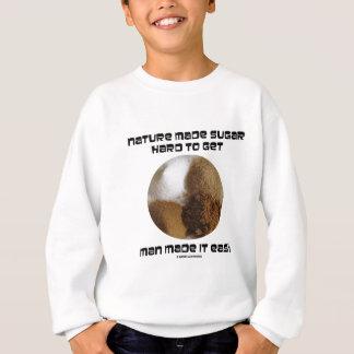 Nature Made Sugar Hard To Get Man Made It Easy Sweatshirt
