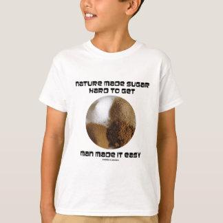 Nature Made Sugar Hard To Get Man Made It Easy T-Shirt