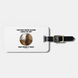 Nature Made Sugar Hard To Get Man Made It Easy Tag For Luggage
