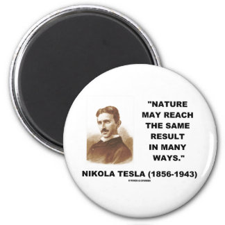 Nature May Reach Same Result In Many Ways (Tesla) 2 Inch Round Magnet