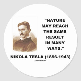 Nature May Reach Same Result In Many Ways (Tesla) Classic Round Sticker