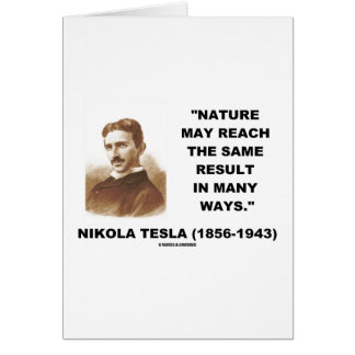 Nature May Reach Same Result In Many Ways (Tesla) Greeting Card