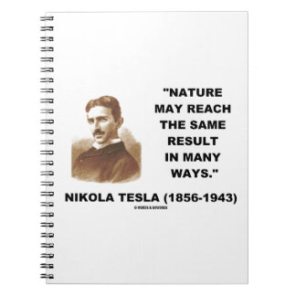 Nature May Reach Same Result In Many Ways (Tesla) Notebook