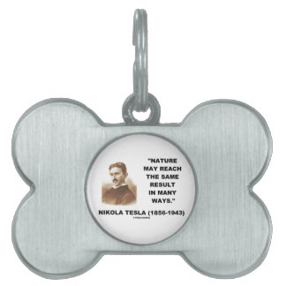 Nature May Reach Same Result In Many Ways (Tesla) Pet ID Tags