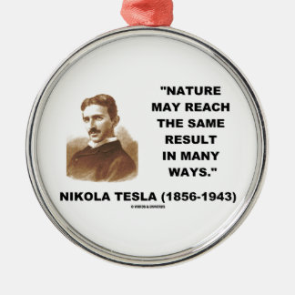 Nature May Reach Same Result In Many Ways (Tesla) Round Metal Christmas Ornament