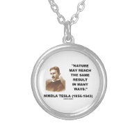 Nature May Reach Same Result In Many Ways (Tesla) Round Pendant Necklace