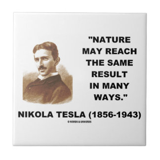 Nature May Reach Same Result In Many Ways (Tesla) Small Square Tile