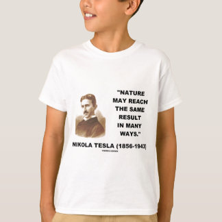 Nature May Reach Same Result In Many Ways (Tesla) T-Shirt