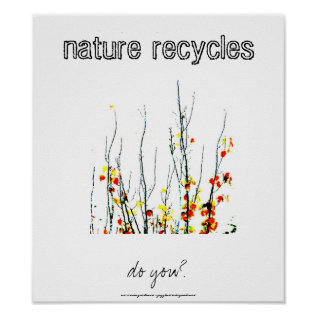Nature Recycles Print at Zazzle