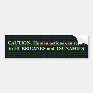 Nature responds - QUAKES, TSUNAMI HURRICANES Bumper Sticker