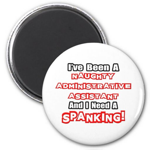 Naughty Administrative Asst...Need a Spanking 2 Inch Round Magnet
