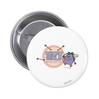 Naughty Girls Need Love Too! 2 Inch Round Button