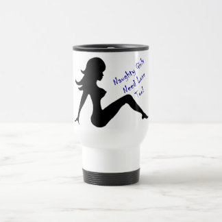 Naughty Girls Need Love Too! 15 Oz Stainless Steel Travel Mug