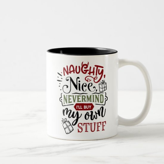 Naughty Nice Nevermind I'll Buy My Own Stuff Two-Tone Coffee Mug