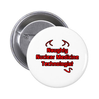Naughty Nuclear Medicine Technologist Pinback Button