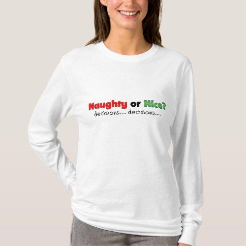 Naughty or Nice decisionsâ decisionsâ T_Shirt
