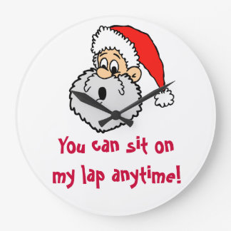 Naughty Santa Claus Sit On His Lap Anytime Large Clock