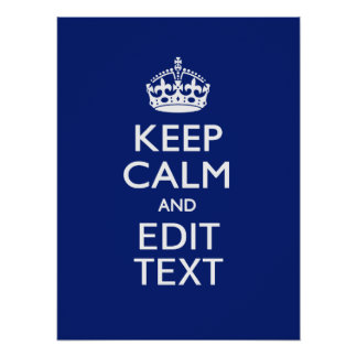 Navy Blue Keep Calm And Have Your Text Poster