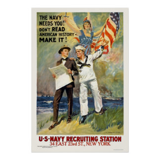 Navy needs you! Don't read history - make it! Poster