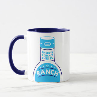 (Navy) There's A Chance This Is Ranch | Funny Mug