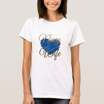 navy Wife Blue and gold heart love T-Shirt