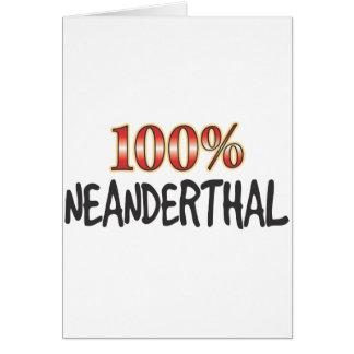 Neanderthal 100 Percent Greeting Card