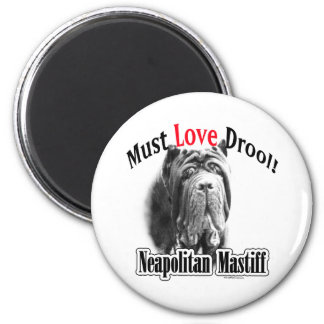 Neapolitan Mastiff Must Love Drool - Magnet