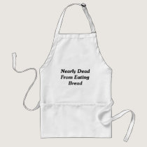 Nearly Dead From Eating Bread Adult Apron