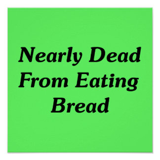 Nearly Dead From Eating Bread Poster
