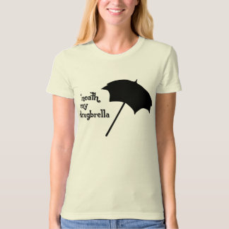 'Neath my drugbrella T-Shirt