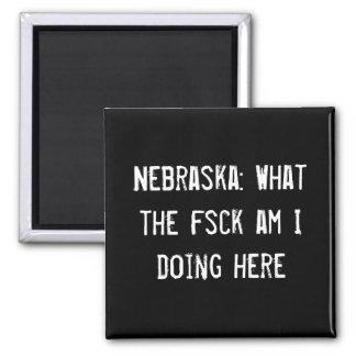 Nebraska: What the fsck am I doing here 2 Inch Square Magnet