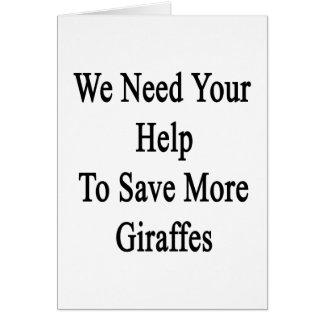 Necesitamos su ayuda ahorrar más jirafas tarjeta de felicitación