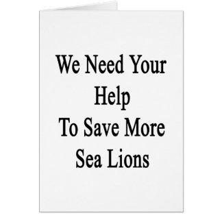 Necesitamos su ayuda ahorrar más leones marinos tarjeta de felicitación