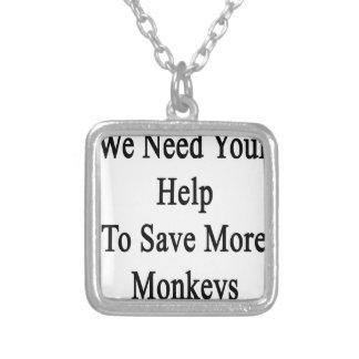 Necesitamos su ayuda ahorrar más monos colgante cuadrado